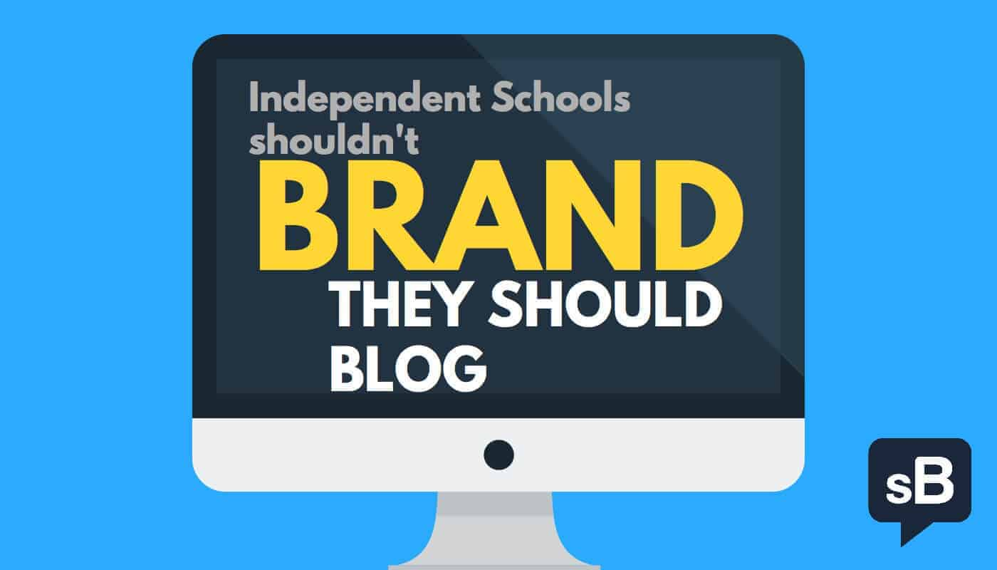 Independent Schools shouldn't brand, they should blog