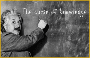 Do You Suffer From The Curse Of Knowledge?