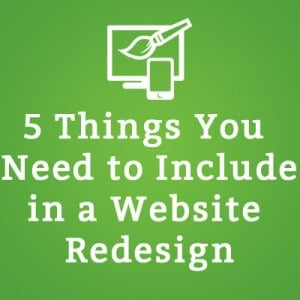 Thinking about a Website Redesign? 5 Things You Need to Include