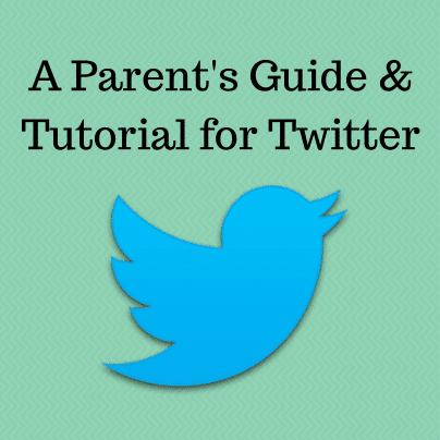 Parent's Guide and Tutorial for Twitter