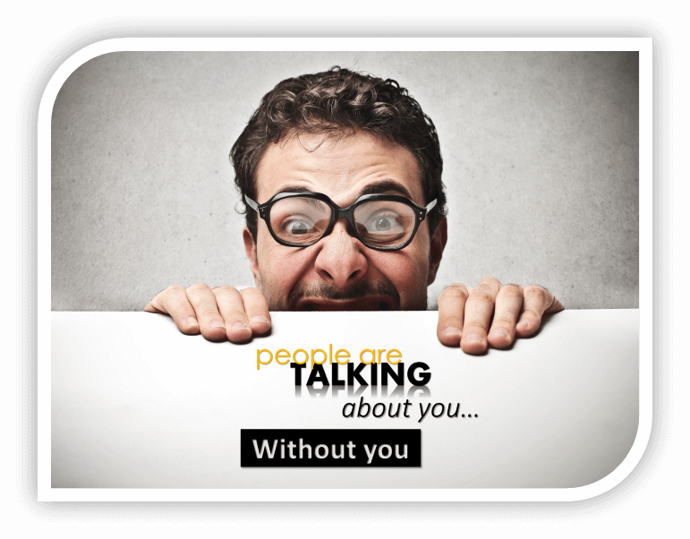 People are Talking About You…Without You