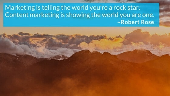 Content marketing is showing the world you are a rock star