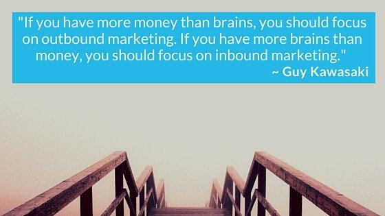 If You Have More Brains Than Money, You Should Focus On Inbound Marketing