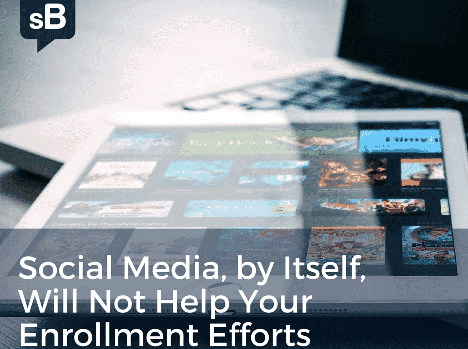 Social Media, by Itself, Will Not Help Your Enrollment Efforts