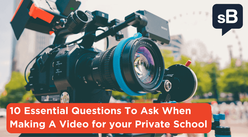 10 Essential Questions To Ask When Making A Video for your Private School