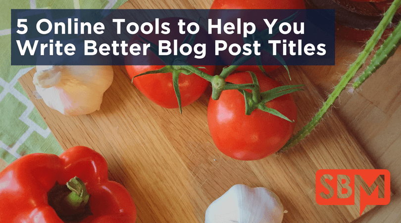 5 Online Tools to Help You Write Better Blog Post Titles