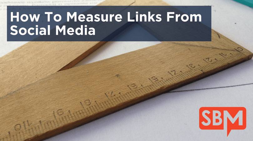 How To Measure Links From Social Media