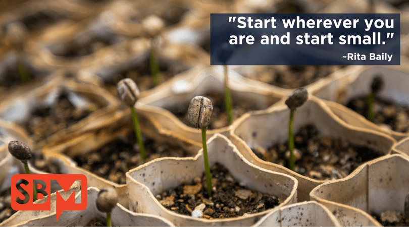 Start Wherever You Are And Start Small