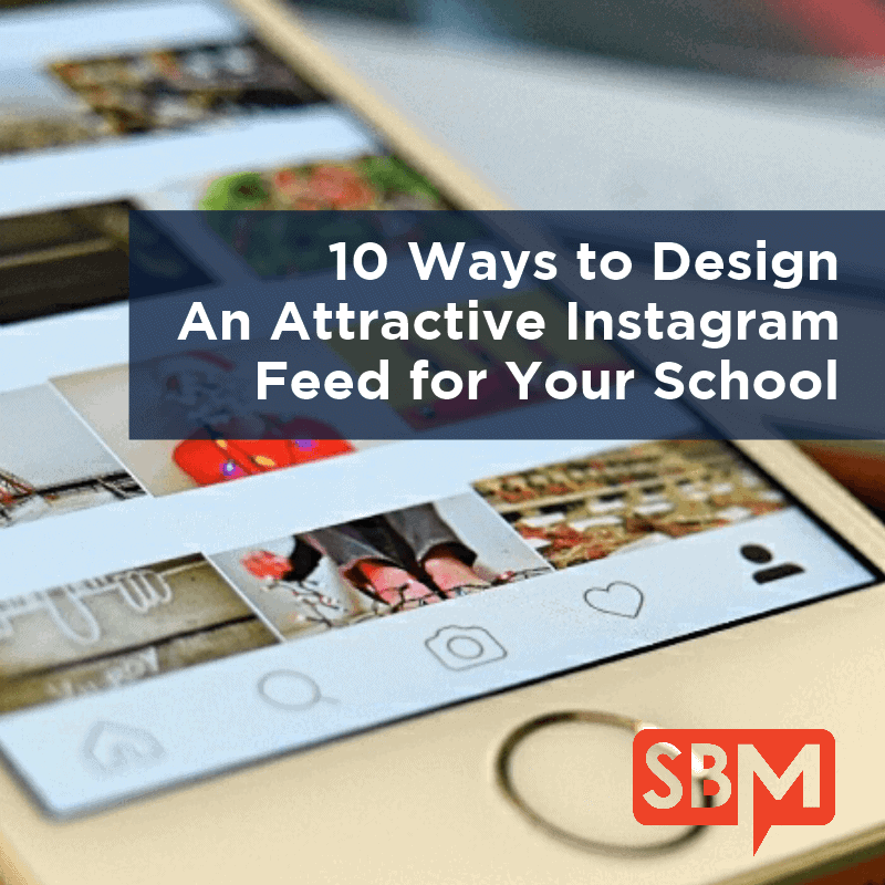 10 Ways to Design an Attractive Instagram Feed for Your School