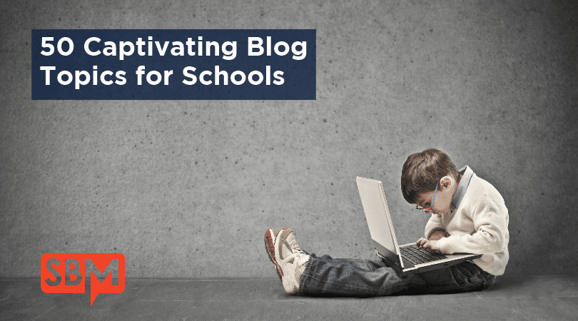 50 Captivating Blog Topics for Schools