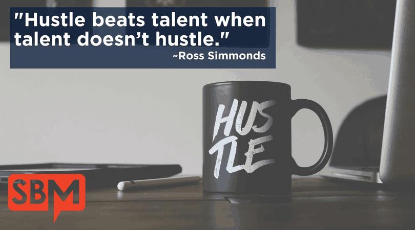 Hustle beats talent when talent doesn't hustle
