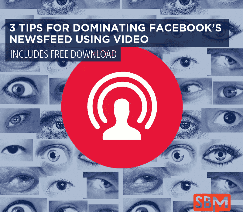 3 Tips for Dominating Facebook's Newsfeed with Video