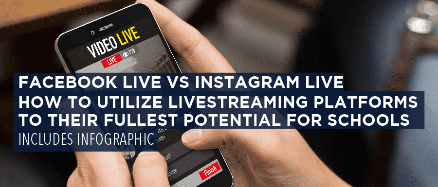 Facebook Live VS Instagram Live: How to Utilize Livestreaming Platforms to Their Fullest Potential for Schools