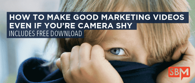 How to Make Good Marketing Videos Even If You're Camera Shy