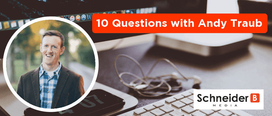 10 Questions with Andy Traub