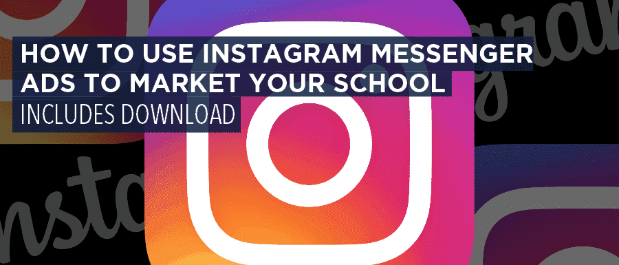 How to Use Instagram Messenger Ads to Market Your School