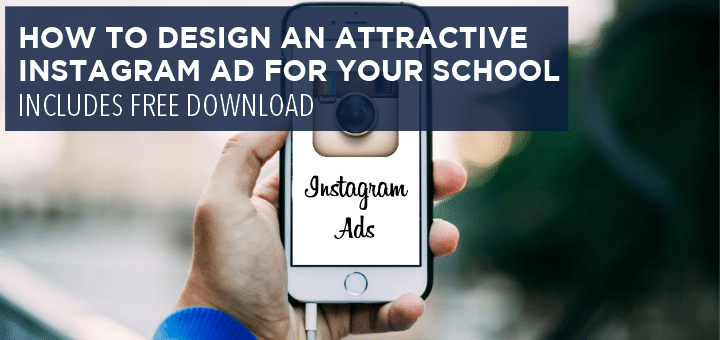 How to Design an Attractive Instagram Ad for Your School