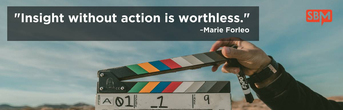 Insight Without Action is Worthless