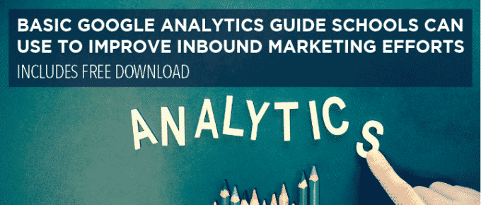 Basic Google Analytics Guide Schools Can Use to Improve Inbound Marketing Efforts You are here: Home / Google Analytics / Basic Google Analytics Guide Schools Can Use to Improve Inbound Marketing Efforts Basic Google Analytics Guide Schools Can Use to Improve Inbound Marketing Efforts