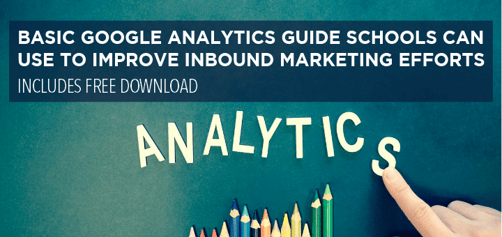 Basic Google Analytics Guide Schools Can Use to Improve Inbound Marketing Efforts
