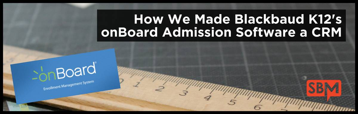 How We Made Blackbaud K12's onBoard Admission Software a CRM