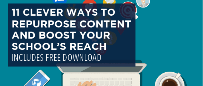 11 Clever Ways to Repurpose Content and Boost Your School's Reach