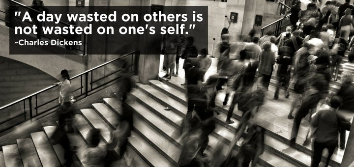 A day wasted on others is not wasted on one's self