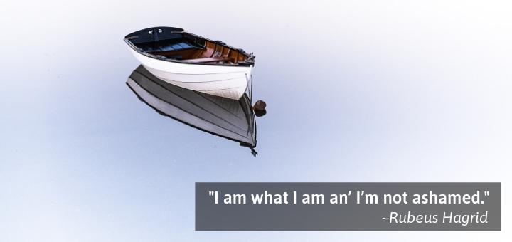 I am what I am an' I'm not ashamed