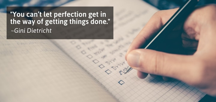 You can't let perfection get in the way of getting things done