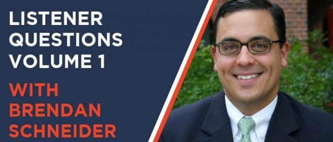 Listener Questions Volume 1 – Brendan Schneider