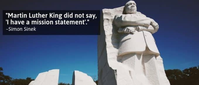 Martin Luther King did not say, 'I have a mission statement'