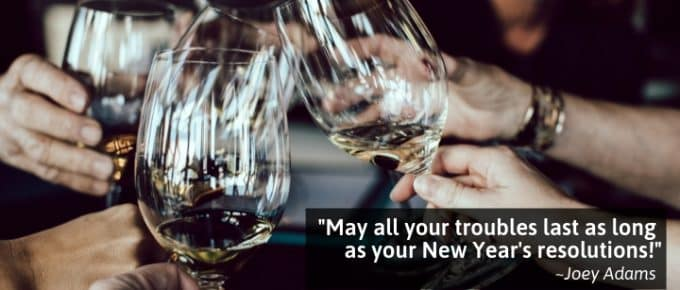 May all your troubles last as long as your New Year's resolutions