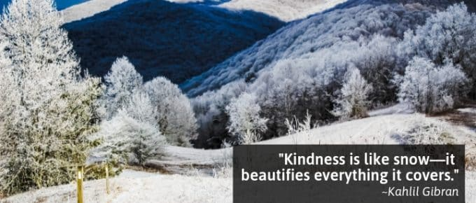 Kindness is like snow—it beautifies everything it covers