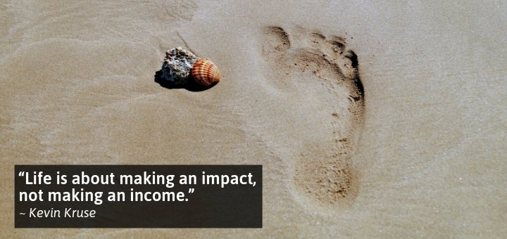 Life Is About Making An Impact, Not Making An Income