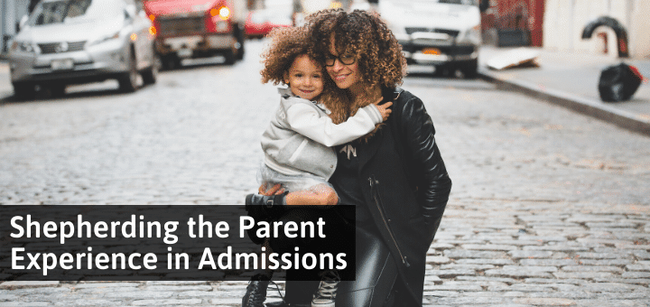 Shepherding the Parent Experience in Admissions